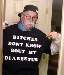 Bitches Dont Know About my Diabeetus